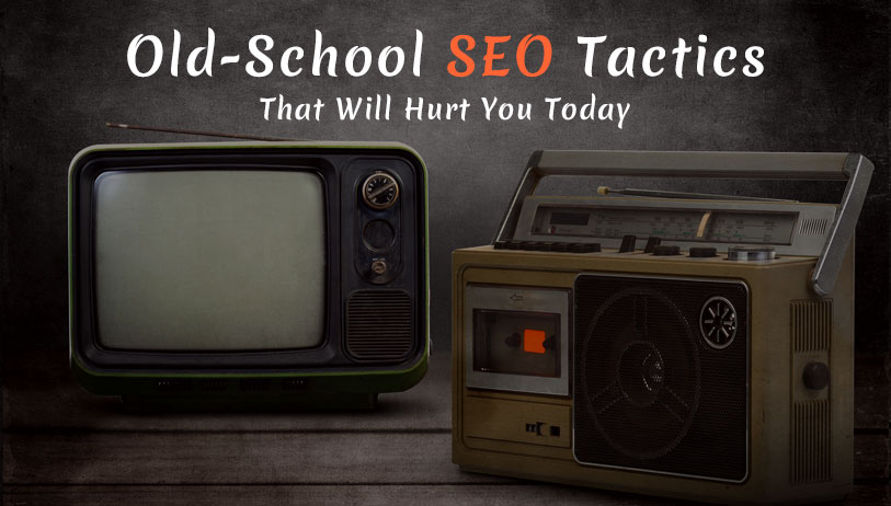 5 Old-School SEO Tactics That Will Hurt You Today