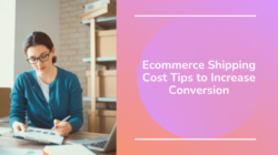 8 Ecommerce Shipping Cost Tips to Increase Conversion